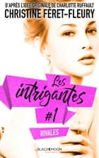 Les intrigantes - Tome 1- Rivales ebook by Christine Féret-Fleury