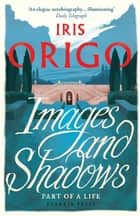 Images and Shadows - Part of a Life ebook by
