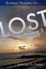 Random Thoughts on LOST Season 3 ebook by Anthony Paular