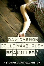 Could Max Burley Be a Killer? - A Stephanie Marshall mystery ebook by David Menon