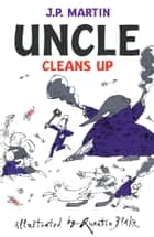 Uncle Cleans Up eBook by J. P. Martin, R N Currey