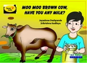 Moo Moo Brown Cow have you any milk? ebook by Jaya Shree Deshpande