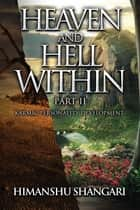 Heaven and Hell Within - Part II: Karmic Personality Development ebook by Himanshu Shangari