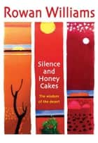 Silence and Honey Cakes ebook by Rowan Williams