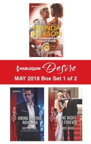 Harlequin Desire May 2018 - Box Set 1 of 2 - An Honorable Seduction\Wrong Brother, Right Man\One Night to Forever ebook by Brenda Jackson, Kat Cantrell, Joss Wood