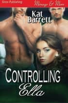 Controlling Ella ebook by Kat Barrett