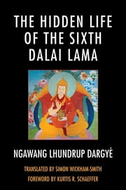 The Hidden Life of the Sixth Dalai Lama ebook by Simon Wickham-Smith