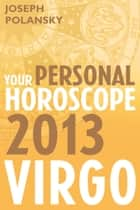 Virgo 2013: Your Personal Horoscope ebook by Joseph Polansky
