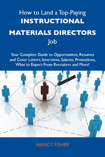 How to Land a Top-Paying Instructional materials directors Job: Your Complete Guide to Opportunities, Resumes and Cover Letters, Interviews, Salaries, Promotions, What to Expect From Recruiters and More ebook by Fisher Nancy