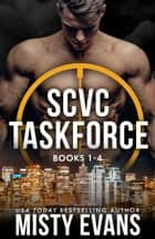 SCVC Taskforce Romantic Suspense Series Box Set 1 - 4 ebook by Misty Evans