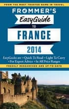 Frommer's EasyGuide to France 2014 ebook by Margie Rynn,Lily Heise,Tristan Rutherford,Kathryn Tomasetti
