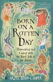 Born on a Rotten Day - Illuminating and Coping with the Dark Side of the Zodiac ebook by Hazel Dixon-Cooper
