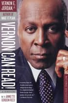 Vernon Can Read! - A Memoir ebook by Vernon Jordan, Annette Gordon-Reed
