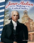 James Madison and the Making of the United States ebook by Torrey Maloof