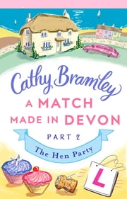 A Match Made in Devon - Part Two - The Hen Party ebook by Cathy Bramley