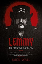 Lemmy - The Definitive Biography ebook by Mick Wall