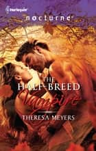 The Half-Breed Vampire ebook by Theresa Meyers