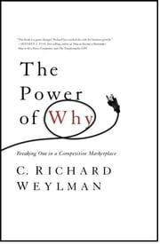 The Power of Why - Breaking Out In a Competitive Marketplace ebook by C. Richard Weylman