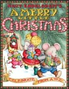 Mary Engelbreit's A Merry Little Christmas - Celebrate from A to Z ebook by Mary Engelbreit, Mary Engelbreit