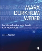 Marx, Durkheim, Weber - Formations of Modern Social Thought ebook by Kenneth Morrison