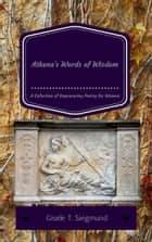 Athena's Words of Wisdom: A Collection of Empowering Poetry for Women ebook by Gisele T. Siegmund