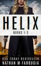Helix: Books 1-3 - A Science Fiction Thriller Boxset ebook by Nathan M Farrugia