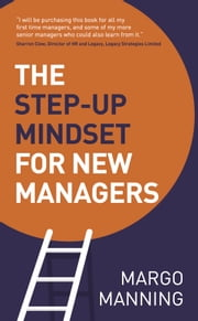The Step-Up Mindset for New Managers ebook by Margo Manning