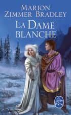 La Dame blanche (Le Cycle du Trillium, tome 4) ebook by Marion Zimmer Bradley