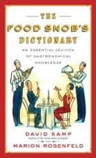 The Food Snob's Dictionary ebook by David Kamp,Marion Rosenfeld,Ross Macdonald