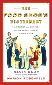 The Food Snob's Dictionary - An Essential Lexicon of Gastronomical Knowledge ebook by David Kamp,Marion Rosenfeld,Ross Macdonald