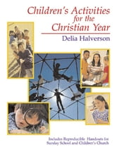 Children's Activities for the Christian Year ebook by Delia Halverson