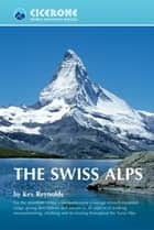 The Swiss Alps ebook by Kev Reynolds