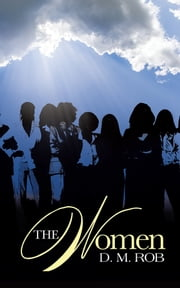 The Women ebook by D. M. Rob