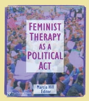 Feminist Therapy as a Political Act ebook by Marcia Hill