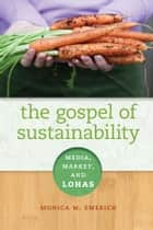 The Gospel of Sustainability ebook by Monica M. Emerich