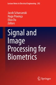 Signal and Image Processing for Biometrics ebook by Jacob Scharcanski,Hugo Proença,Eliza Du
