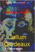 Monkey Hunt - Lee Birch Thriller, #2 ebook by Callum Cordeaux