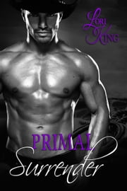 Primal Surrender - Surrender Series, #3 ebook by Lori King