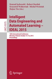 Intelligent Data Engineering and Automated Learning – IDEAL 2015 - 16th International Conference, Wroclaw, Poland, October 14-16, 2015, Proceedings ebook by Konrad Jackowski,Robert Burduk,Krzysztof Walkowiak,Michał Woźniak,Hujun Yin