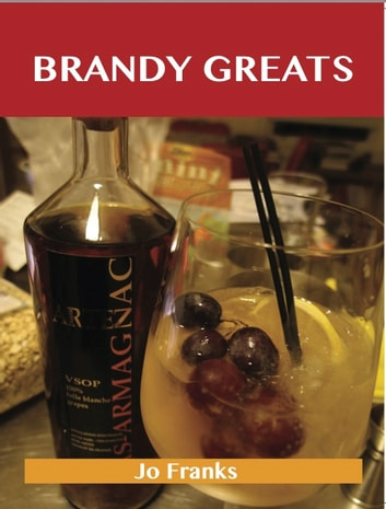 Brandy Greats: Delicious Brandy Recipes, The Top 100 Brandy Recipes ebook by Jo Franks