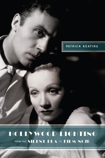Hollywood Lighting from the Silent Era to Film Noir ebook by Patrick Keating