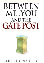 Between Me ,You And The Gate Post ebook by Angela Martin