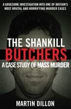 The Shankill Butchers - A Case Study of Mass Murder ebook by Martin Dillon