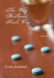 The Way Brilliant Souls Cry - a novel ebook by Colin Zwiebel