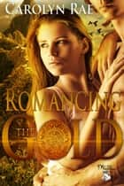 Romancing the Gold ebook by Carolyn Rae