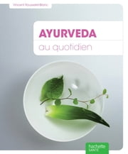 Ayurveda au quotidien ebook by Vincent Rousselet-Blanc, Philippe Maugars