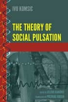 The Theory of Social Pulsation ebook by Ivo Komsic