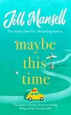 Maybe This Time - The heart-warming new novel of love and friendship from the bestselling author ebook by Jill Mansell