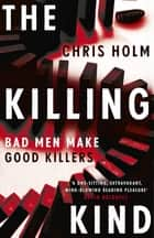 The Killing Kind - Winner of the Anthony Award for Best Novel ebook by Chris Holm