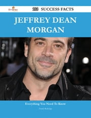 Jeffrey Dean Morgan 103 Success Facts - Everything you need to know about Jeffrey Dean Morgan ebook by Frank Rutledge
